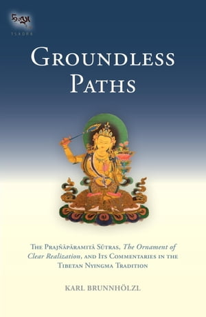 Groundless Paths The Prajnaparamita Sutras,  The Ornament of Clear Realization,  and Its Commentari es in the Tibetan Nyingma Tradition