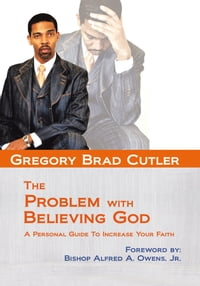 The Problem With Believing God: A Personal Guide To Increase Your Faith