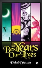 The Best Years of Our Lives by Vishal Dhawan