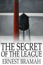 The Secret of the League: The Story of a Social War by Ernest Bramah