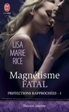 Protections rapprochées (Tome 1) - Magnétisme fatal by Lisa Marie Rice
