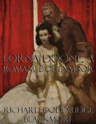 Lorna Doone, a Romance of Exmoor by Richard Doddridge Blackmore