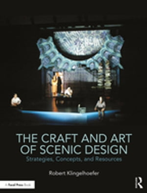 The Craft and Art of Scenic Design Strategies,  Concepts,  and Resources