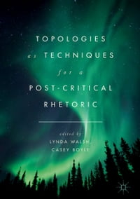 Topologies as Techniques for a Post-Critical Rhetoric