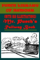 MR. PUNCH'S RAILWAY BOOK (WITH 160 ILLUSTRATIONS) by John Alexander Hammerton