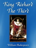King Richard The Third by William Shakespeare