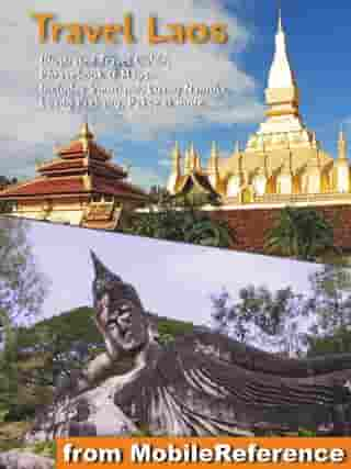 Laos: Illustrated Travel Guide, Phrasebook and Maps: Includes Vientiane, Luang Namtha, Luang Prabang, Pakbeng, Pakse, Savannakhet and more by MobileReference