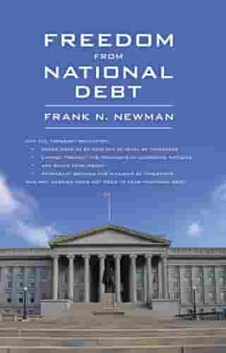 Freedom from National Debt by Frank N. Newman