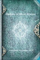Outlines of Moral Science by Archibald Alexander
