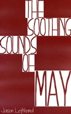 The Soothing Sounds Of May by Jason Lefthand