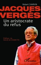 Jacques Vergès: Un aristocrate de refus by Robert Charvin