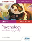 Edexcel A-level Psychology Student Guide 3: Applications of psychology by Christine Brain