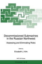 Decommissioned Submarines in the Russian Northwest: Assessing and Eliminating Risks by E.J. Kirk