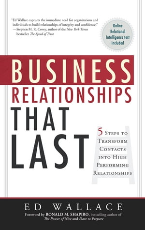 Business Relationships That Last: 5 Steps To Transform Contacts Into High-Performing Relationships by Ed Wallace