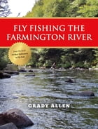 Fly Fishing the Farmington River by Grady Allen