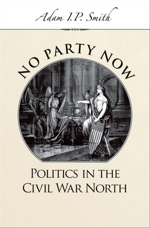 No Party Now Politics in the Civil War North