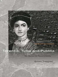 Terentia, Tullia and Publilia: The Women of Cicero's Family
