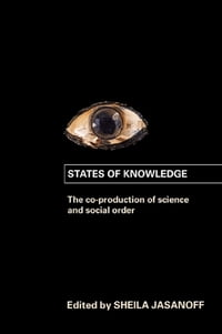 States of Knowledge: The Co-Production of Science and the Social Order