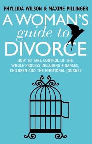 A Woman's Guide to Divorce How to take control of the whole process,  including finances,  children and the emotional journey