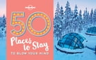 50 Places To Stay To Blow Your Mind by Lonely Planet