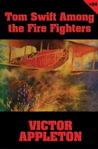 Tom Swift #24: Tom Swift Among the Fire Fighters: Battling with Flames in the Air by Victor Appleton