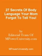 27 Secrets Of Body Language Your Mom Forgot To Tell You! by Editorial Team Of MPowerUniversity.com