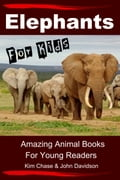 Elephants For Kids: Amazing Animal Books for Young Readers d4d27843-e22e-43c0-8517-a8bf7f5581e5