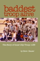 Baddest Troop Alive: The Story of Inner City Troop 1135 by Steve Hauser