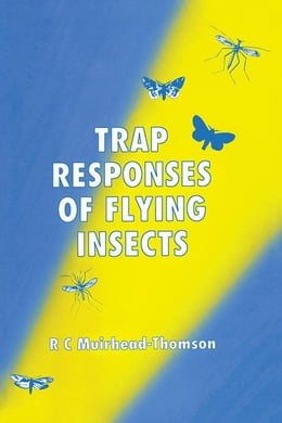 Book Trap Responses of Flying Insects: The Influence of Trap Design on Capture Efficiency by Muirhead-Thompson, R. C.