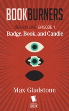 Badge, Book, and Candle (Bookburners Season 1 Episode 1) by Max Gladstone