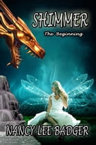 Shimmer: The Beginning by Nancy Lee Badger