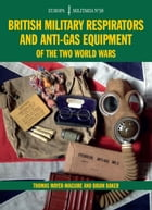 British Military Respirators and Anti-Gas Equipment of the Two World Wars