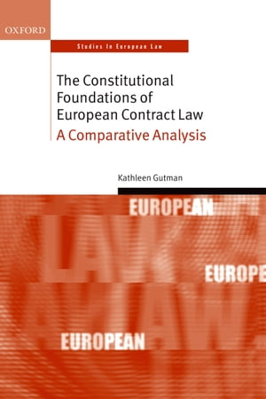 The Constitutional Foundations of European Contract Law A Comparative Analysis
