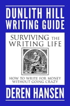 Surviving the Writing Life: How to Write for Money without Going Crazy by Deren Hansen