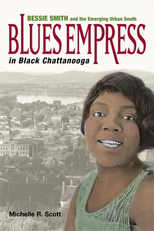 Blues Empress in Black Chattanooga Bessie Smith and the Emerging Urban South