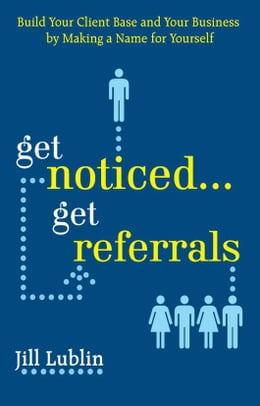 Book Get Noticed... Get Referrals: Build Your Client Base and Your Business by Making a Name For Yourself by Lublin, Jill