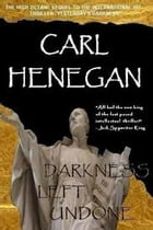 Darkness Left Undone by Carl Henegan