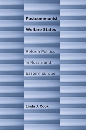 Postcommunist Welfare States Reform Politics in Russia and Eastern Europe