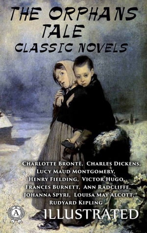 The Orphans Tale: Classic Novels (illustrated)