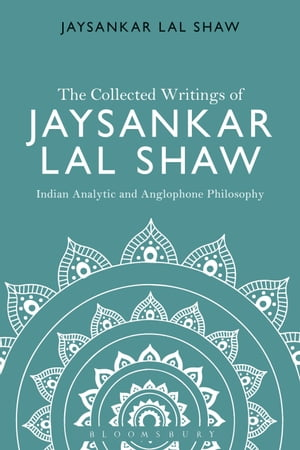 The Collected Writings of Jaysankar Lal Shaw: Indian Analytic and Anglophone Philosophy