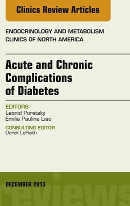 Book Acute and Chronic Complications of Diabetes, An Issue of Endocrinology and Metabolism Clinics, E… by Leonid Poretsky