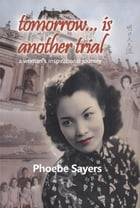 Tomorrow Is Another Trial: One Woman's Inspirational Journey by Phoebe Sayers