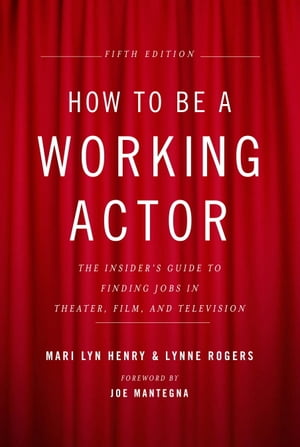 How to Be a Working Actor, 5th Edition: The Insider's Guide to Finding Jobs in Theater, Film & Television by Mari Lyn Henry