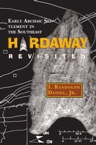Hardaway Revisited: Early Archaic Settlement in the Southeast by I. Randolph Daniel