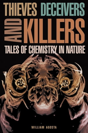 Thieves,  Deceivers,  and Killers Tales of Chemistry in Nature