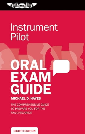 Instrument Pilot Oral Exam Guide The comprehensive guide to prepare you for the FAA checkride