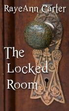 The Locked Room by RayeAnn Carter