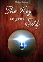 The Key to Your Real Self: How to master the present moment by Michael Bastinac