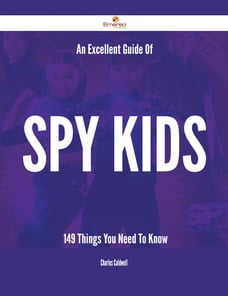 An Excellent Guide Of Spy Kids - 149 Things You Need To Know