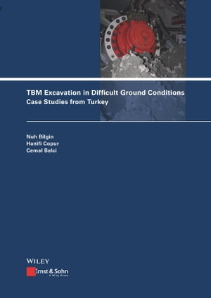 TBM Excavation in Difficult Ground Conditions: Case Studies from Turkey by Nuh Bilgin